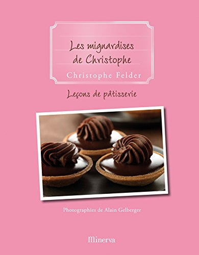 Leçons de pâtisserie : Tome 9, Les mignardises de Christophe par Christophe Felder