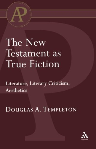 The New Testament as True Fiction (T & T Clark Academic Paperbacks)