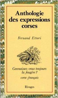 Anthologie des expressions corses de Fernand Ettori ( 16 avril 2004 )