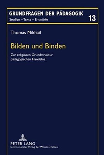 Buch: Bilden und Binden - Zur religiösen Grundstruktur pädagogischen Handelns von Thomas Mikhail