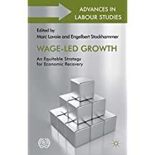 Wage-Led Growth: An Equitable Strategy for Economic Recovery (Advances in Labour Studies)