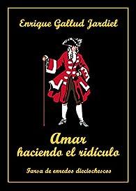 Amar haciendo el ridículo: Farsa de enredos dieciochescos par Enrique Gallud Jardiel