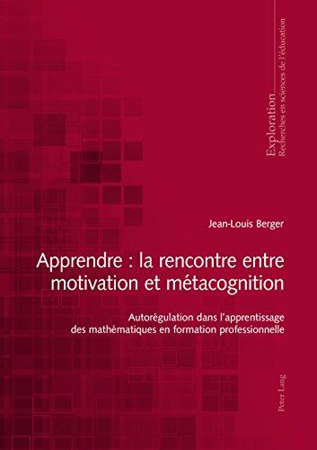 Apprendre : la rencontre entre motivation et métacognition: Autorégulation dans lapprentissage des mathématiques en formation professionnelle (Exploration t. 169) par Jean-Louis Berger