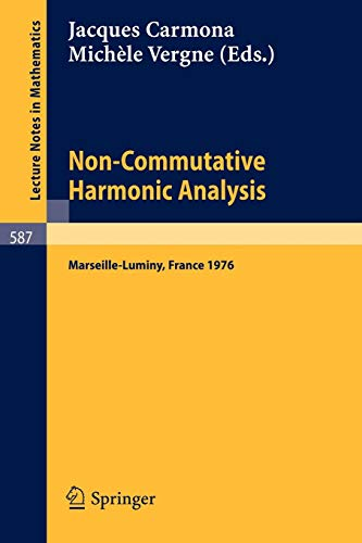 Non-Commutative Harmonic Analysis: Actes du Colloque d'Analyse Harmonique Non-Commutative, Marseille-Luminy, 5 au Juillet, 1976