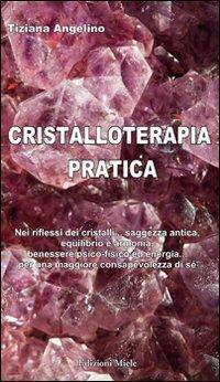 Cristalloterapia pratica nei riflessi dei cristalli... saggezza antica, equilibrio e armonia, benessere psico-fisico ed energia... per una maggiore consapevolezza