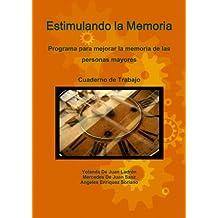 Estimulando La Memoria. Programa Para Mejorar La Memoria De Las Personas Mayores. Cuaderno De Trabajo.