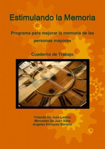 Estimulando La Memoria. Programa Para Mejorar La Memoria De Las Personas Mayores. Cuaderno De Trabajo. por Yolanda De Juan Ladron