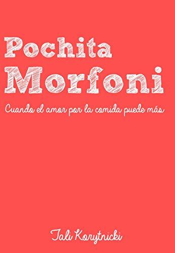 Pochita Morfoni: Cuando el amor por la comida puede más por Tali Korytnicki