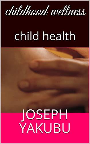 childhood wellness: child health (English Edition)