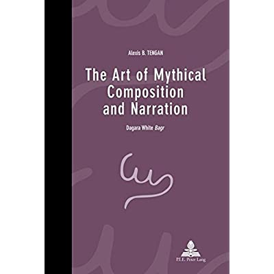 The Art of Mythical Composition and Narration: Dagara White Bagr''