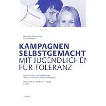 Kampagnen selbstgemacht - Mit Jugendlichen für Toleranz: Praxishandbuch für Jugendarbeit, politische Bildung & Medienpädagogik (Materialien zur Medienpädagogik)