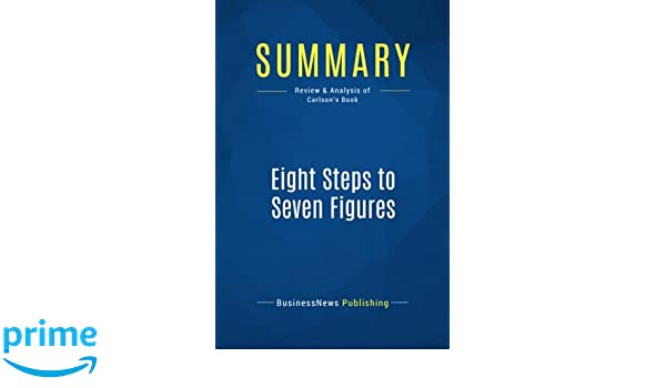 summary eight steps to seven figures review and analysis of carlsons book