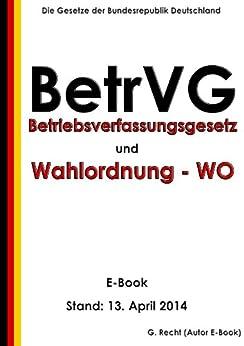 Betriebsverfassungsgesetz (BetrVG) und Erste Verordnung zur Durchführung des Betriebsverfassungsgesetzes (Wahlordnung - WO) plus § 613a BGB - E-Book   - Stand: 13. April 2014 von [Recht, G.]