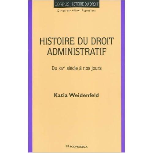 Histoire du droit administratif : Du XVIe siècle à nos jours de Katia Weidenfeld ( 15 mars 2010 )