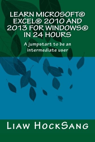 Learn Microsoft® Excel® 2010 and 2013 for Windows® in 24 Hours: A jumpstart to be an intermediate user
