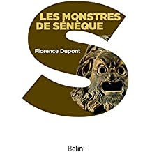 Les monstres de Sénèque. Pour une dramaturgie de la tragédie romaine: Pour une dramaturgie de la tragédie romaine