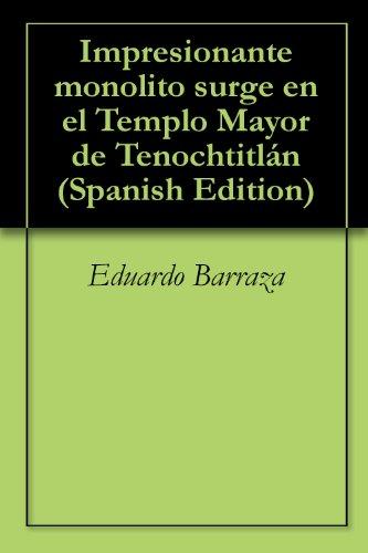 Impresionante monolito surge en el Templo Mayor de Tenochtitlan por Eduardo Barraza epub
