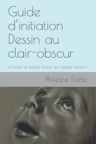 Guide d'initiation  Dessin au clair-obscur: « Fusain et pastel blanc sur papier teinté » par Philippe Flohic