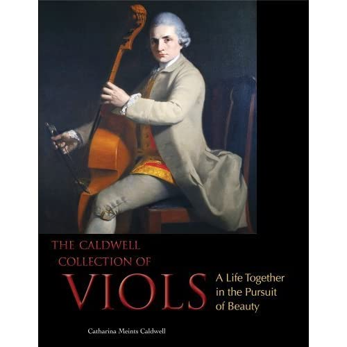 The Caldwell Collection of Viols: A Life Together in the Pursuit of Beauty by Catharina Meints Caldwell (2012-07-27)