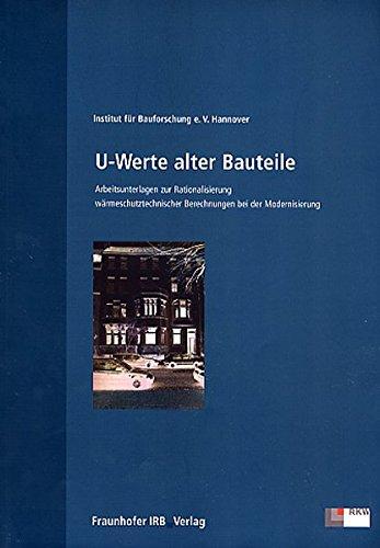 U-Werte alter Bauteile. Arbeitsunterlagen zur Rationalisierung wärmeschutztechnischer Berechnungen bei der Modernisierung