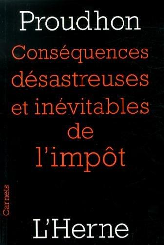 Conséquences désastreuses et inévitables de l'impôt par Pierre-Joseph Proudhon