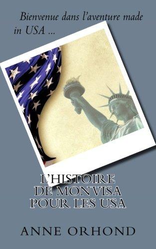 L'histoire de Mon Visa pour les USA: Le livre qui vous raconte étape par étape comment nous avons réussi a obtenir notre visa pour les USA. Il vous permettra d'économiser du temps et de l'argent.