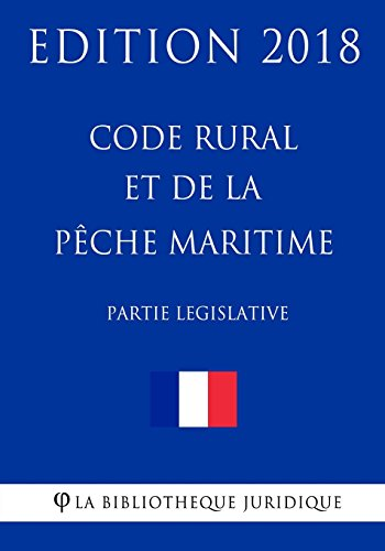 Code rural et de la pêche maritime (1/2) Partie législative: Edition 2018