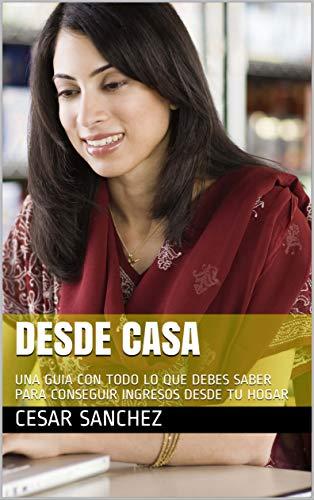 DESDE CASA: UNA GUIA CON TODO LO QUE DEBES SABER PARA CONSEGUIR INGRESOS DESDE TU HOGAR