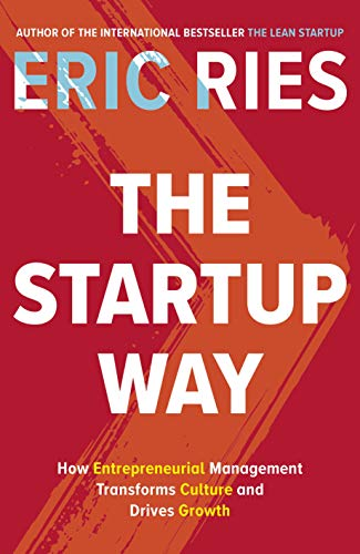 The Startup Way: How Entrepreneurial Management Transforms Culture and Drives Growth -
