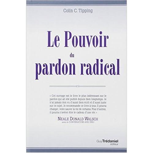 Le pouvoir du pardon radical de Colin C. Tipping,Olivier Vinet (Traduction) ( 9 septembre 2011 )