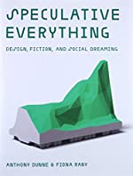 Speculative Everything – Design, Fiction, and Social Dreaming de Anthony Dunne