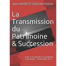 La Transmission du Patrimoine & Succession: Droit et Fiscalité de la Transmission & Succesion