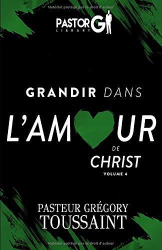 Grandir dans l'Amour de Christ [Volume 4] par Gregory Toussaint
