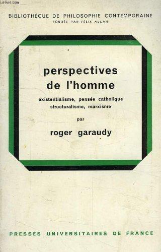Perspectives de l'homme, existentialisme, pensee catholique, structuralisme, marxisme par R. Garaudy