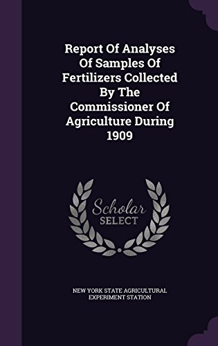 Report Of Analyses Of Samples Of Fertilizers Collected By The Commissioner Of Agriculture During 1909