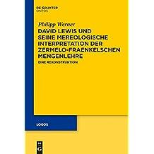 David Lewis und seine mereologische Interpretation der Zermelo-Fraenkelschen Mengenlehre: Eine Rekonstruktion (Logos 24)
