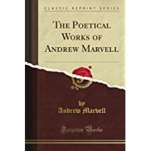 The Poetical Works of Andrew Marvell (Classic Reprint)