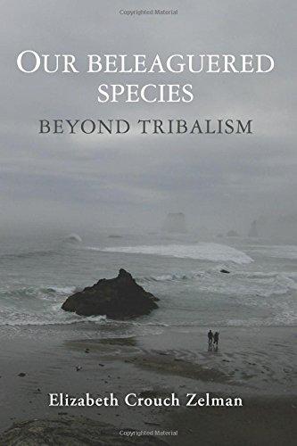 Our Beleaguered Species: Beyond Tribalism