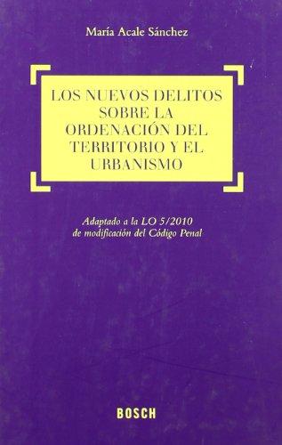 Nuevos delitos sobre la ordenacion del territorio y el urbanismo por Maria Acale Sanchez