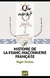 Histoire de la franc-maçonnerie française: « Que sais-je ? » n° 3668