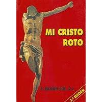 Mi cristo roto / My Broken Christ: Texto integero de las Meditaciones o Conferencias Cuaresmales que el P. Ramon Cue pronuncio en TVE.  Grabaciones originales en persons y voz del P. Cu