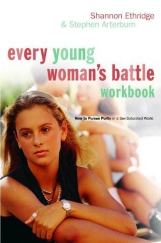 Every Young Woman's Battle Workbook: How to Pursue Purity in a Sex-Saturated World (The Every Man Series) by Shannon Ethridge (2004-07-20)