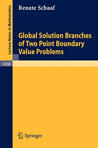 Global Solution Branches Of Two Point Boundary Value Problems (Lecture Notes In Mathematics) (Lecture Notes in Mathematics (1458), Band 1458)