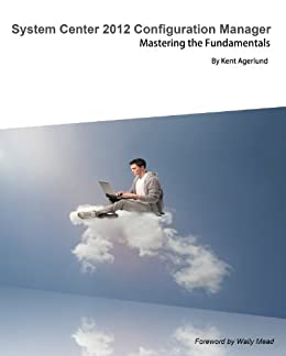 System Center 2012 Configuration Manager: Mastering the Fundamentals (English Edition) par [Agerlund, Kent]