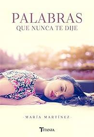 Palabras que nunca te dije par María Martínez