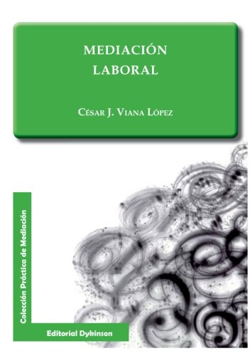 Mediación laboral (Colección Práctica de Mediación) por César J. Viana López