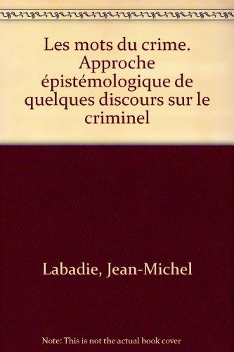 Les mots du crime. Approche épistémologique de quelques discours sur le criminel par Jean-Michel Labadie