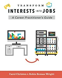 Transform Interests Into Jobs: A Career Practitioner's Guide