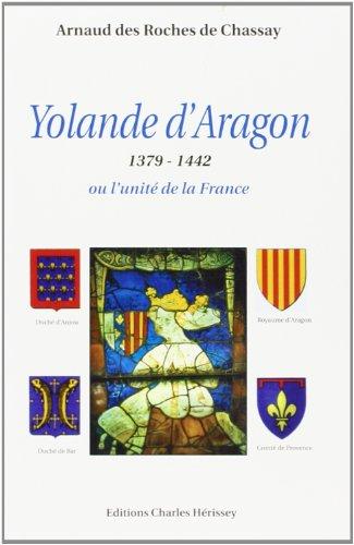Yolande d'Aragon: 1379-1442 ou l'unité de la France.