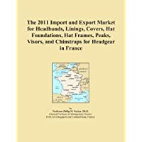 The 2011 Import and Export Market for Headbands, Linings, Covers, Hat Foundations, Hat Frames, Peaks, Visors, and Chinstraps for Headgear in France